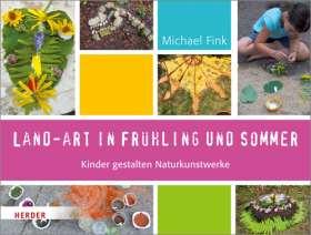 Land-Art in Frühling und Sommer. Kinder gestalten Naturkunstwerke