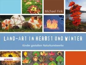 Land-Art in Herbst und Winter. Kinder gestalten Naturkunstwerke