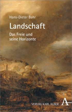 Landschaft. Das Freie und seine Horizonte