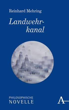 Landwehrkanal. Philosophische Novelle
