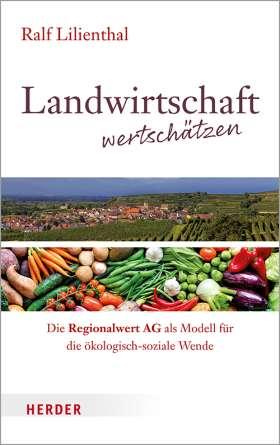 Landwirtschaft wertschätzen. Die Regionalwert AG als Modell für die ökologisch-soziale Wende