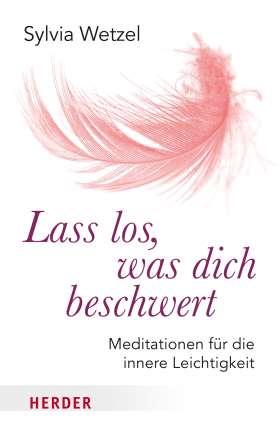 Lass los, was dich beschwert. Meditationen für die innere Leichtigkeit