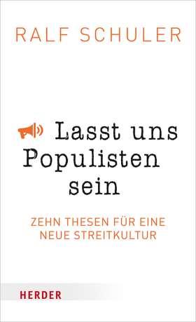 Lasst uns Populisten sein. Zehn Thesen für eine neue Streitkultur