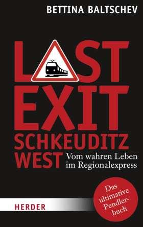 Last Exit Schkeuditz West. Vom wahren Leben im Regionalexpress