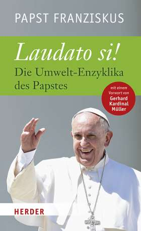 Laudato si. Die Umwelt-Enzyklika des Papstes
