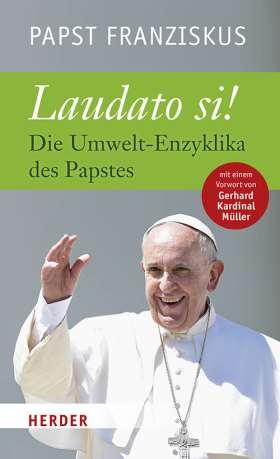 Laudato si. Die Umwelt-Enzyklika des Papstes. Vollständige Ausgabe