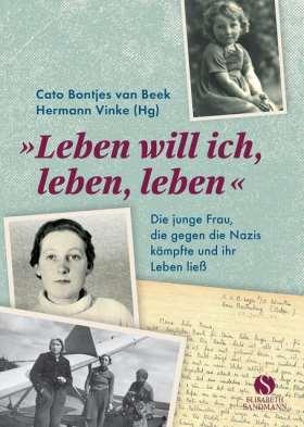 Leben will ich, leben, leben. Die junge Frau, die gegen die Nazis kämpfte und ihr Leben ließ