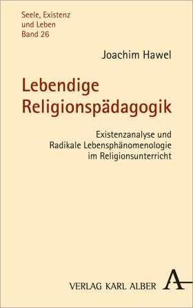 Lebendige Religionspädagogik. Existenzanalyse und Radikale Lebensphänomenologie im Religionsunterricht