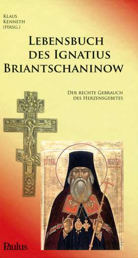 Lebensbuch des Ignatius Briantschaninow. Der rechte Gebrauch des Herzensgebetes