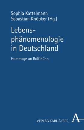 Lebensphänomenologie in Deutschland. Hommage an Rolf Kühn