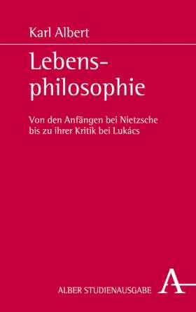 Lebensphilosophie. Von den Anfängen bei Nietzsche bis zu ihrer Kritik bei Lukács