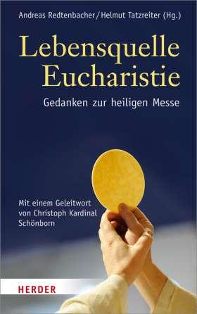 Lebensquelle Eucharistie. Gedanken zur heiligen Messe