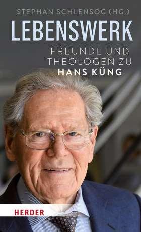 Lebenswerk. Freunde und Theologen zu Hans Küng