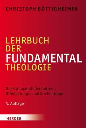 Lehrbuch der Fundamentaltheologie. Die Rationalität der Gottes-, Offenbarungs- und Kirchenfrage