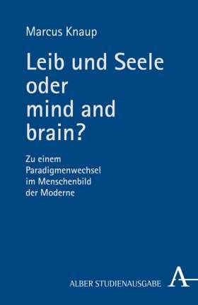 Leib und Seele oder mind and brain? Zu einem Paradigmenwechsel im Menschenbild der Moderne