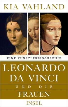 Leonardo da Vinci und die Frauen. Eine Künstlerbiographie