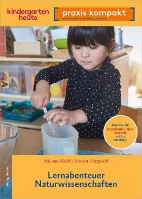 Lernabenteuer Naturwissenschaften. kindergarten heute praxis kompakt