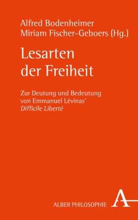 Lesarten der Freiheit. Zur Deutung und Bedeutung von Emmanuel Lévinas' Difficile Liberté