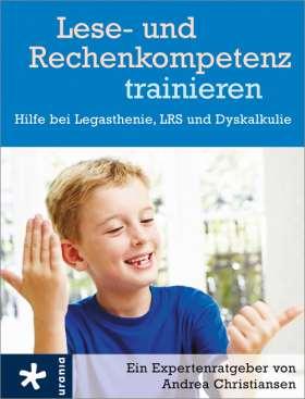 Lese- und Rechenkompetenz trainieren. Hilfe bei Legasthenie, LRS und Dyskalkulie