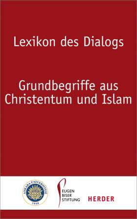Lexikon des Dialogs. Grundbegriffe aus Christentum und Islam