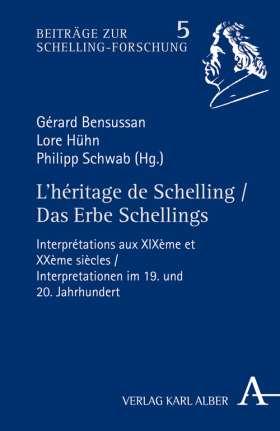 L'héritage de Schelling / Das Erbe Schellings. Interprétations aux XIXème et XXème siècles / Interpretationen im 19. und 20. Jahrhundert