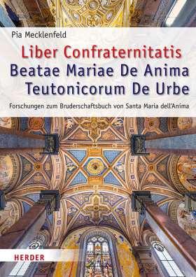 Liber Confraternitatis Beatae Mariae De Anima Teutonicorum De Urbe. Forschungen zum Bruderschaftsbuch von Santa Maria dell'Anima