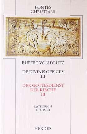 Liber de divinis officiis = Der Gottesdienst der Kirche [III]. 3. Teilband - Auf der Textgrundlage der Edition von Hrabanus Haacke