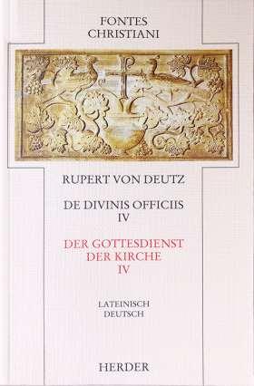 Liber de divinis officiis = Der Gottesdienst der Kirche [IV]. 4. Teilband - Auf der Textgrundlage der Edition von Hrabanus Haacke