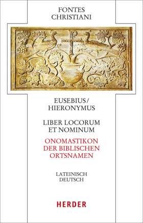 Liber locorum et nominum – Onomastikon der biblischen Ortsnamen. Lateinisch-Deutsch