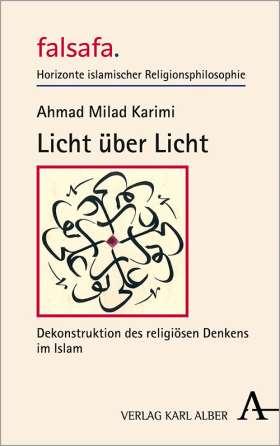 Licht über Licht. Dekonstruktion des religiösen Denkens im Islam