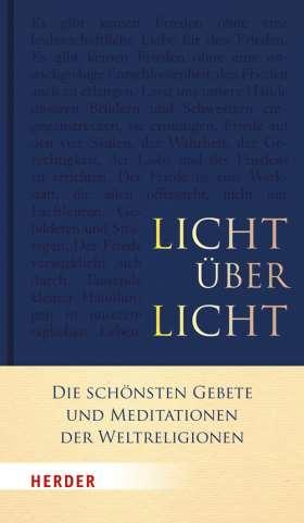 Licht über Licht. Die schönsten Gebete und Meditationen der Weltreligionen