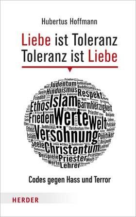 Liebe ist Toleranz - Toleranz ist Liebe. Codes gegen Hass und Terror