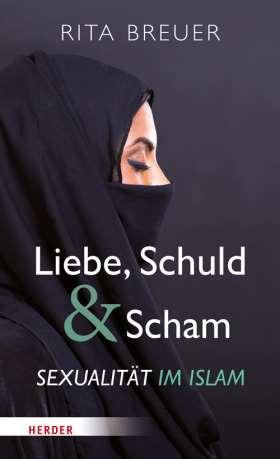 Liebe, Schuld und Scham. Sexualität im Islam