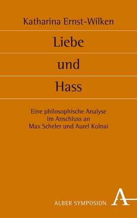 Liebe und Hass. Eine philosophische Analyse im Anschluss an Max Scheler und Aurel Kolnai