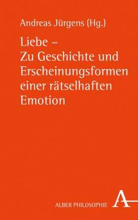 Liebe - Zu Geschichte und Erscheinungsformen einer rätselhaften Emotion