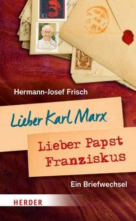 Lieber Karl Marx, lieber Papst Franziskus. Briefwechsel