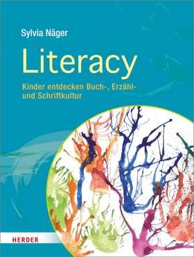 Literacy. Kinder entdecken Buch-, Erzähl- und Schriftkultur