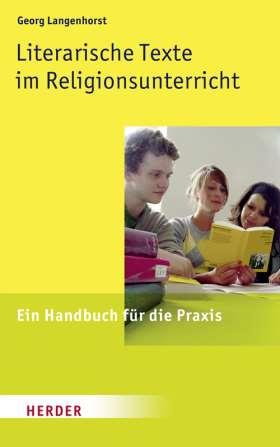 Literarische Texte im Religionsunterricht. Ein Handbuch für die Praxis