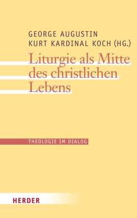 Liturgie als Mitte des christlichen Lebens