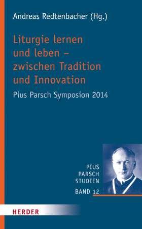 Liturgie lernen und leben - zwischen Tradition und Innovation. Pius Parsch Symposion 2014