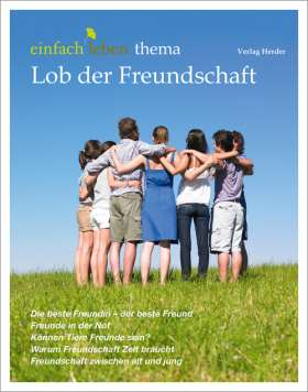 Lob der Freundschaft. einfach leben - Thema