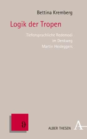 Logik der Tropen. Tiefensprachliche Redemodi im Denkweg Martin Heideggers