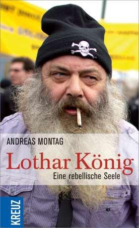 Lothar König. Eine rebellische Seele