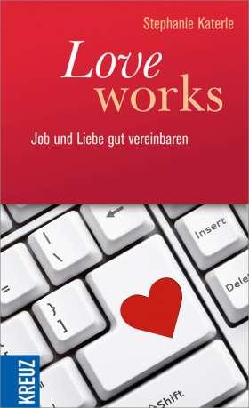Love works. Job und Liebe gut vereinbaren