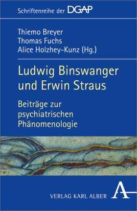 Ludwig Binswanger und Erwin Straus. Beiträge zur psychiatrischen Phänomenologie