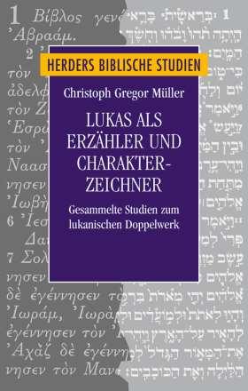 Lukas als Erzähler und Charakter-Zeichner. Gesammelte Studien zum lukanischen Doppelwerk