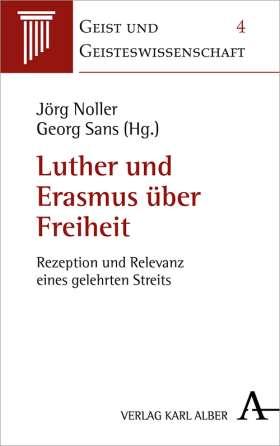 Luther und Erasmus über  Freiheit. Rezeption und Relevanz eines gelehrten Streits