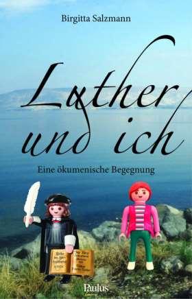 Luther und ich. Eine ökumenische Begegnung