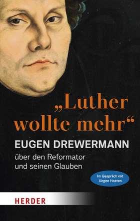 """""""Luther wollte mehr"""" Der Reformator und sein Glaube"""