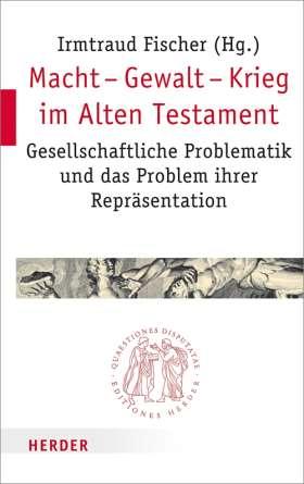 Macht - Gewalt - Krieg im Alten Testament. Gesellschaftliche Problematik und das Problem ihrer Repräsentation